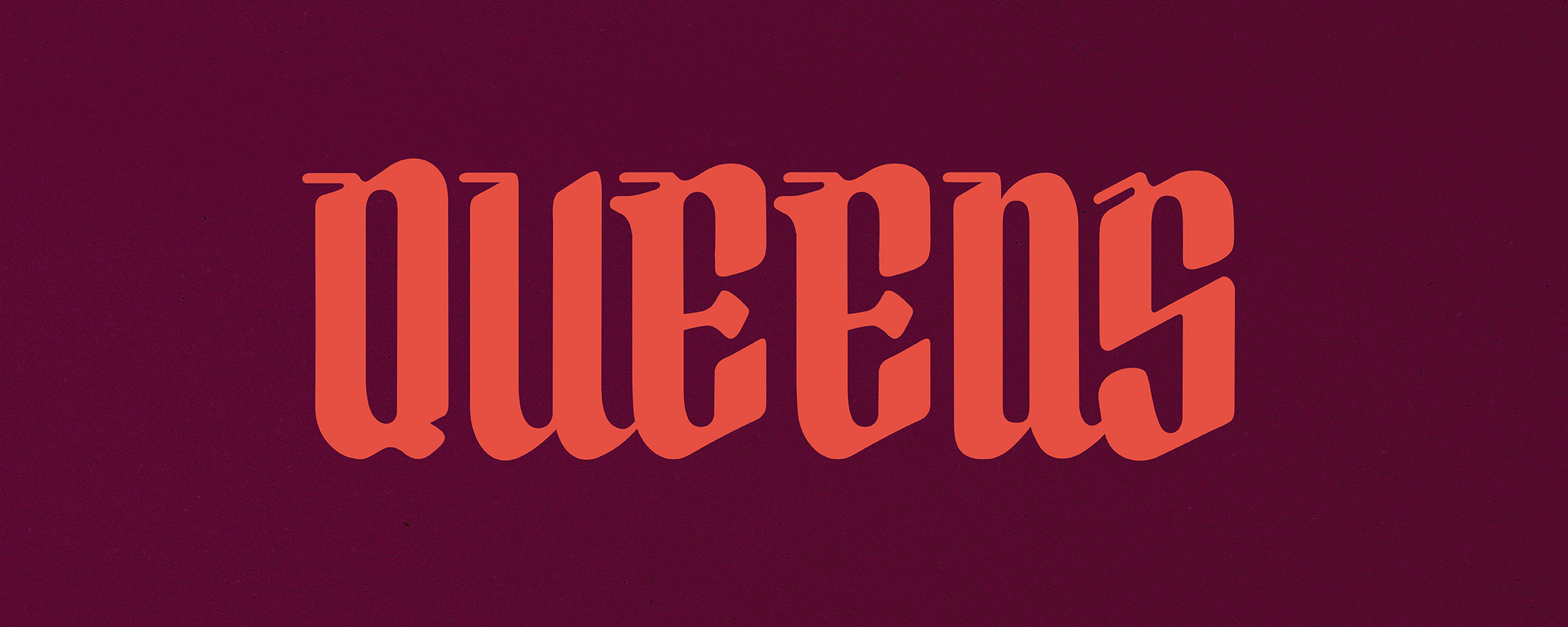 A burgundy banner with the word QUEENS in a bright red blackletter typeface